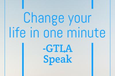 Change your life in one minute – GTLA Speak