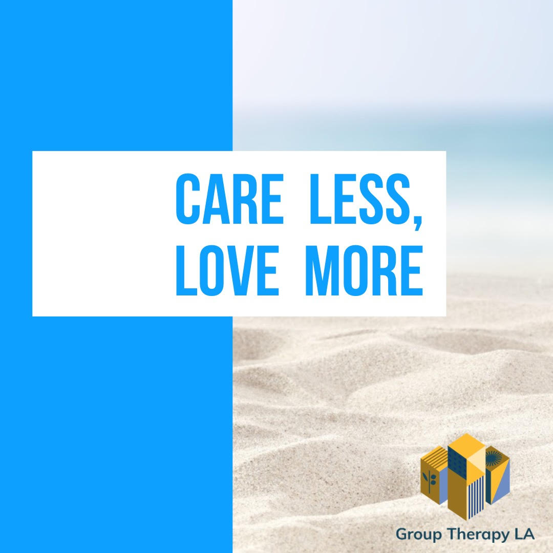 Care Less, Love More