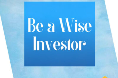 Be a Wise Investor