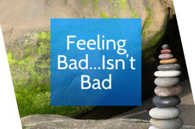 Feeling Bad…Isn't Bad