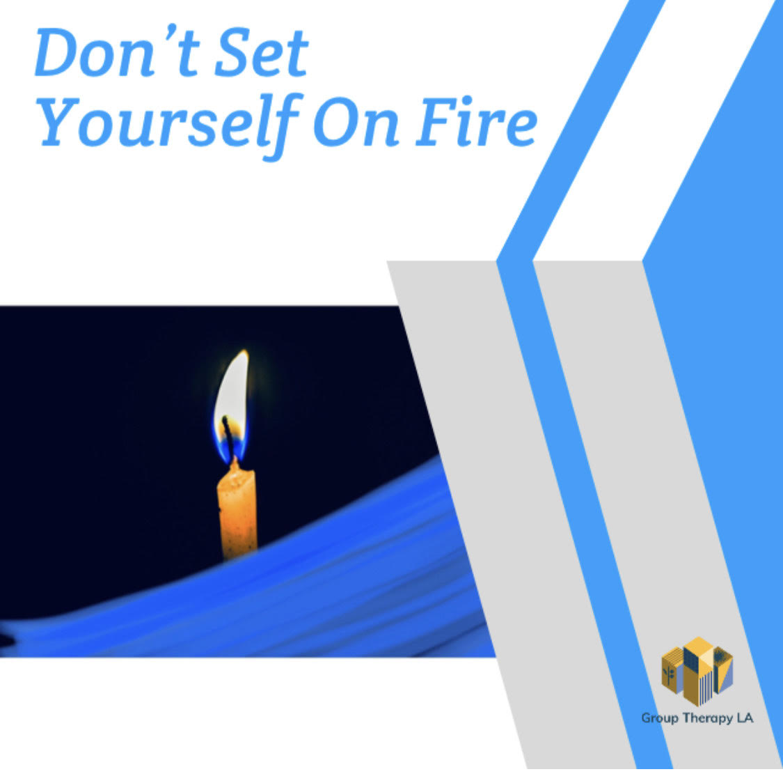 Don't set yourself on fire