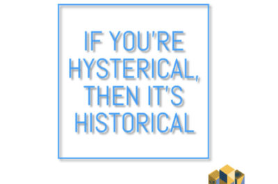 If you're hysterical, then it's historical