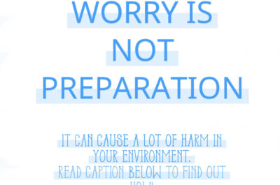 Worry Is Not Preparation