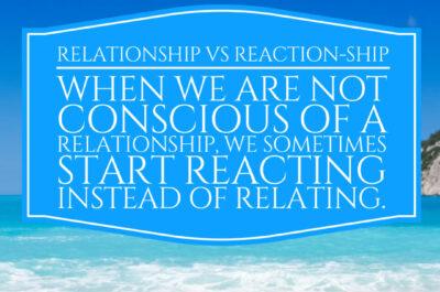 Relationship vs Reaction-ship